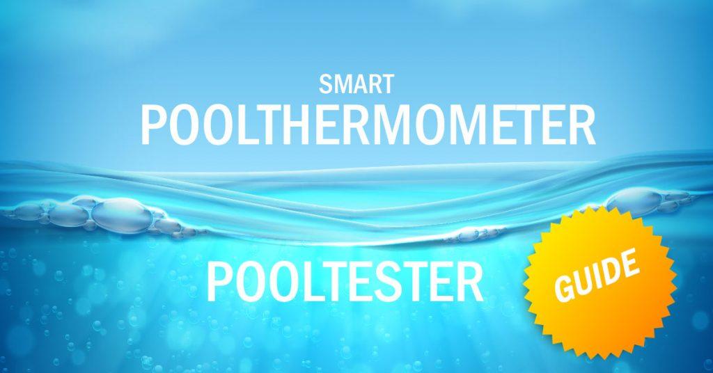Smarte Pooltester und Poolthermometer – welches ist das richtige Gerät für meinen Pool?