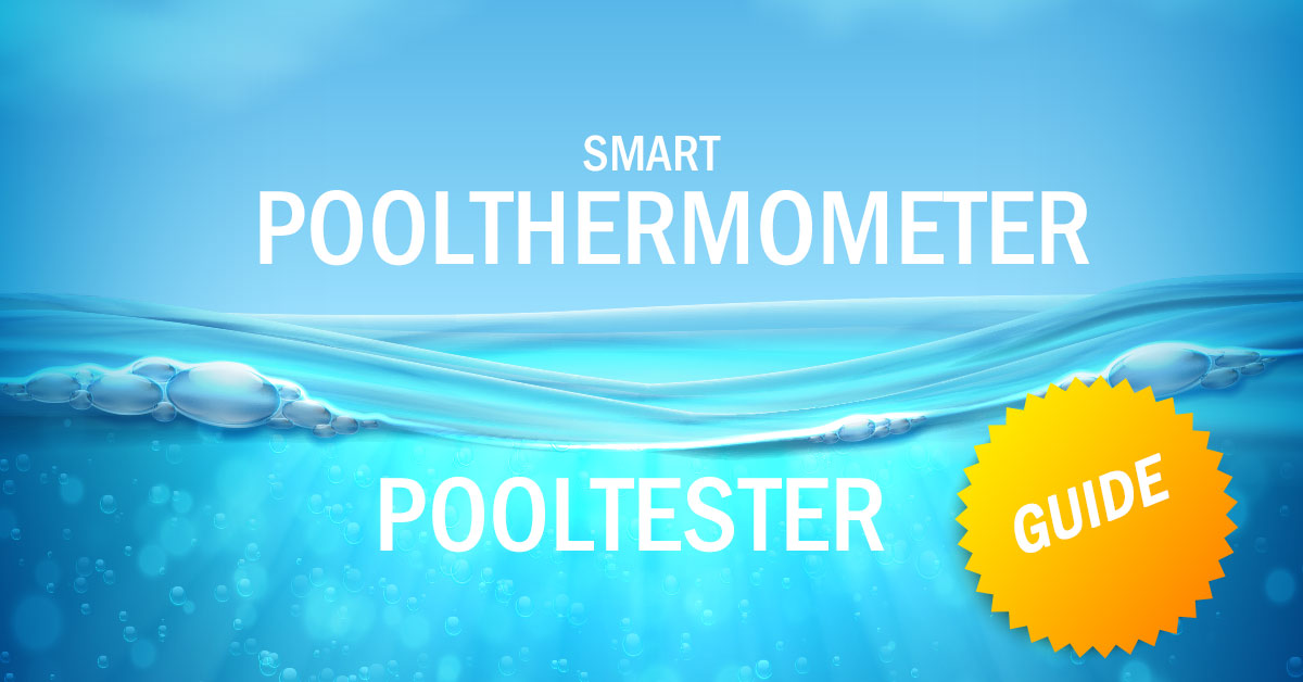 Smart pool testers and pool thermometers - which device is right for my pool?